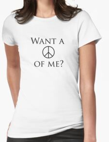 Want a peace of me? Womens Fitted T-Shirt