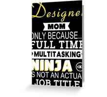 Designer Mom Only Because Full Time Multitasking Ninja Is Not An Actual Job Title - Tshirts & Accessories Greeting Card