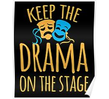Keep the DRAMA on the STAGE Poster