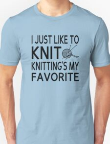 I Just Like To Knit, Knitting's My Favorite T-Shirt