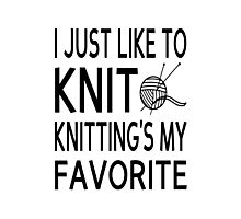 I Just Like To Knit, Knitting's My Favorite Photographic Print