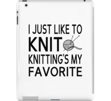 I Just Like To Knit, Knitting's My Favorite iPad Case/Skin