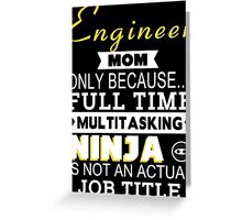 Engineer Mom Only Because Full Time Multitasking Ninja Is Not An Actual Job Title - Tshirts & Accessories Greeting Card