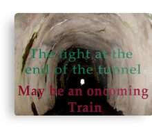The light at the end of the tunnel may be an oncoming train  Metal Print