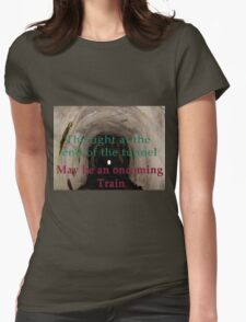 The light at the end of the tunnel may be an oncoming train  Womens Fitted T-Shirt