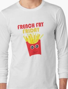 French Fry Friday Long Sleeve T-Shirt