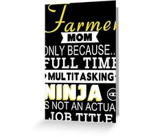 Farmer Mom Only Because Full Time Multitasking Ninja Is Not An Actual Job Title - Tshirts & Accessories Greeting Card