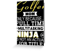 Golfer Mom Only Because Full Time Multitasking Ninja Is Not An Actual Job Title - Tshirts & Accessories Greeting Card