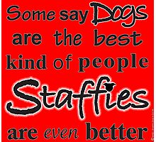 Staffies are even better Photographic Print
