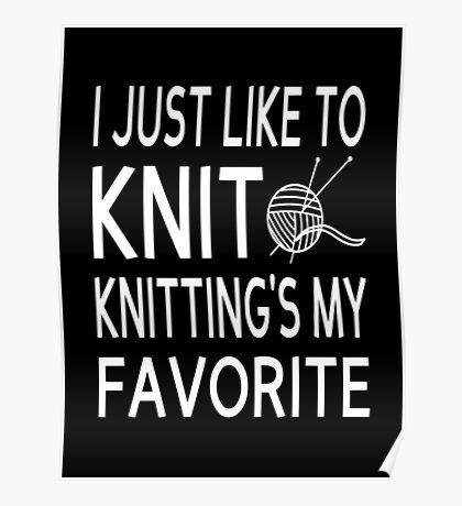 I Just Like To Knit, Knitting's My Favorite Poster