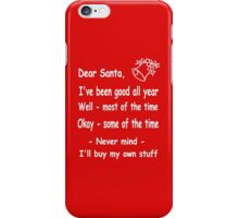 funny Christmas Dear Santa, Never mind, I'll buy my own stuff. iPhone Case/Skin