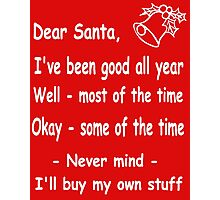 funny Christmas Dear Santa, Never mind, I'll buy my own stuff. Photographic Print