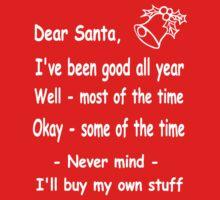 funny Christmas Dear Santa, Never mind, I'll buy my own stuff. by headpossum