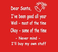 funny Christmas Dear Santa, Never mind, I'll buy my own stuff. Unisex T-Shirt