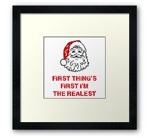 First Thing's First I'm The Realest Framed Print