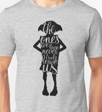 The ones we love never truly leave us Unisex T-Shirt