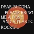 Dear Buddha, Please bring me a pony... by Silfrvarg