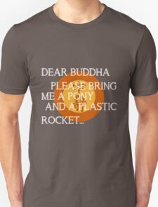 Dear Buddha, Please bring me a pony... Unisex T-Shirt