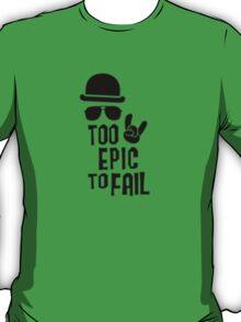 Too epic to fail T-Shirt