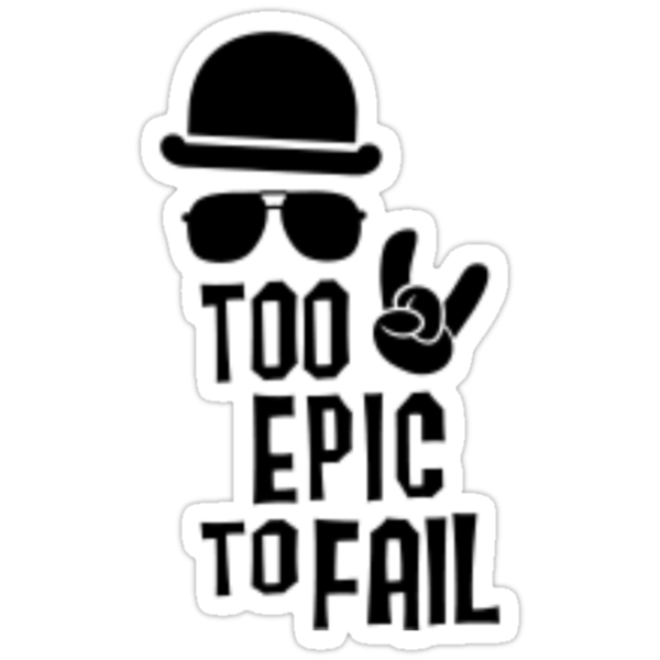 Too epic to fail by jorn741