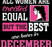 All Women Are Created Equal But The Best Are Born In December. by aestheticarts