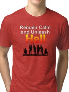 Remain Calm and Unleash Hell  Tri-blend T-Shirt