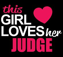 This Girl Loves Her JUDGE by BADASSTEES