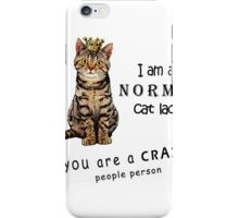 i am a normal cat lady you are a crazy people person iPhone Case/Skin