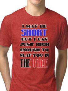 I may be short Tri-blend T-Shirt