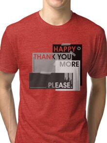 happy thank you more please - 1st ed Tri-blend T-Shirt