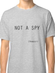 Not a Spy... Honest - (dark text) Classic T-Shirt