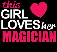 This Girl Loves Her MAGICIAN by BADASSTEES