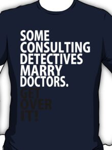 Some Consulting Detectives Marry Doctors T-Shirt