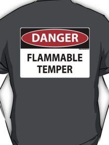 Danger- Flammable Temper T-Shirt