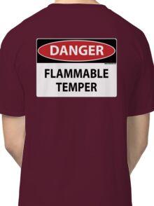 Danger- Flammable Temper Classic T-Shirt