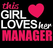 This Girl Loves Her MANAGER by BADASSTEES