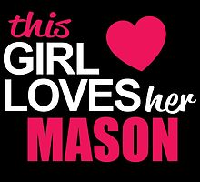 This Girl Loves Her MASON by BADASSTEES