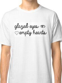 Glazed Eyes, Empty Hearts Classic T-Shirt