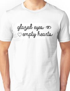 Glazed Eyes, Empty Hearts Unisex T-Shirt