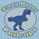 T-Rex hates Push-ups  by Rajee