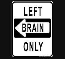 Left Brain Only Unisex T-Shirt