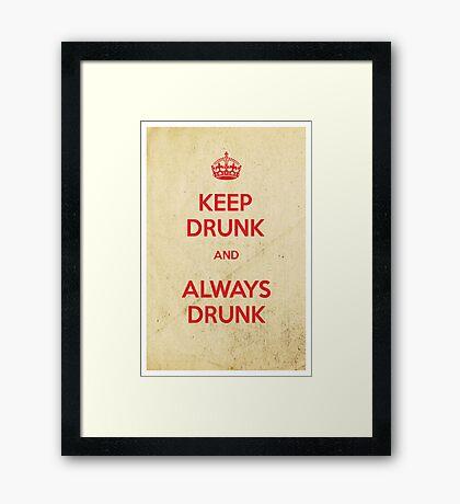 Keep drunk and always drunk Framed Print