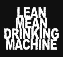 Lean mean drinking machine by Yellopants