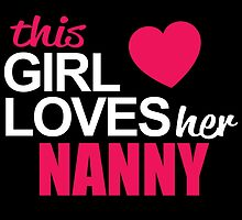 This Girl Loves Her NANNY by BADASSTEES