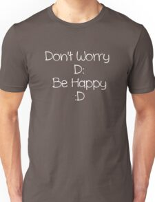 Don't Worry Be Happy (white text) Unisex T-Shirt