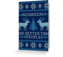 Reindeers Are Better Than People (Special Edition) Greeting Card