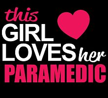 This Girl Loves Her PARAMEDIC by BADASSTEES