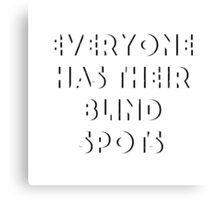 Everyone Has Their Blind Spots V1 Canvas Print
