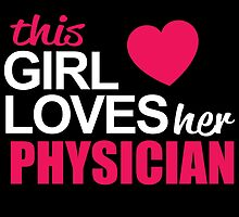 This Girl Loves Her PHYSICIAN by BADASSTEES