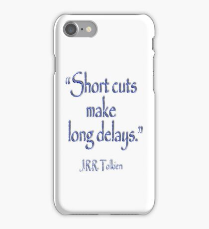 JRR, Tolkien, Short cuts, make long delays iPhone Case/Skin